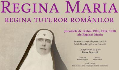 """EVENIMENT. Spectacolul-monografie """"REGINA MARIA, REGINA TUTUROR ROMANILOR"""", o lectie de istorie exceptionala"""